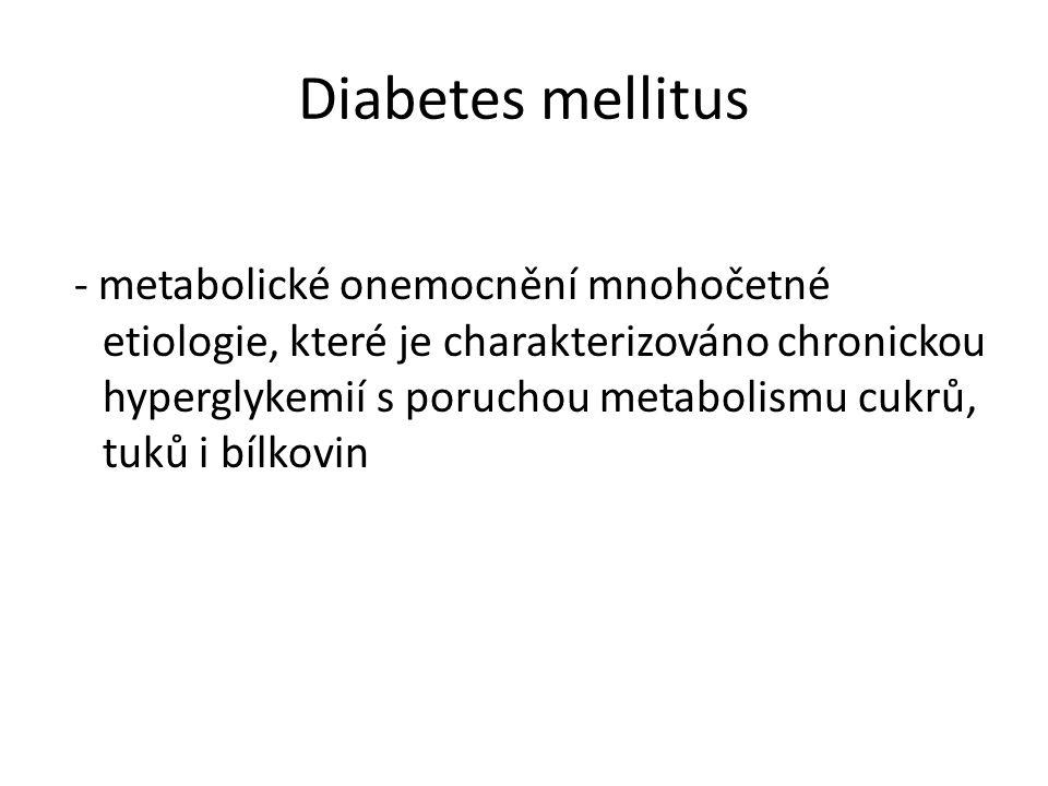 Diabetes mellitus - metabolické onemocnění mnohočetné etiologie, které je charakterizováno chronickou hyperglykemií s poruchou metabolismu cukrů, tuků i bílkovin
