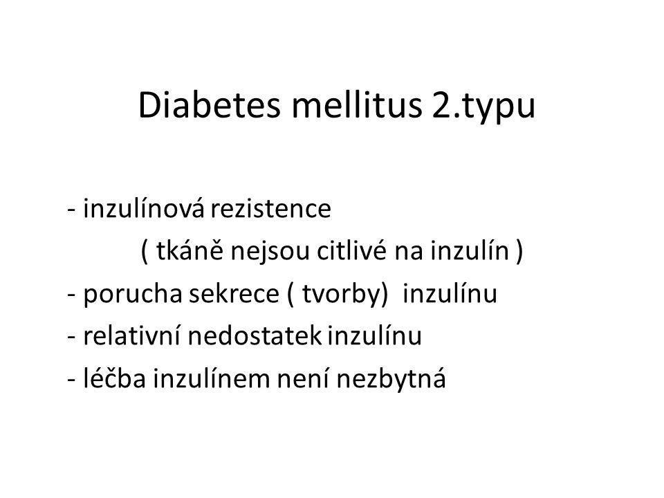 Diabetes mellitus 2.typu - inzulínová rezistence ( tkáně nejsou citlivé na inzulín ) - porucha sekrece ( tvorby) inzulínu - relativní nedostatek inzulínu - léčba inzulínem není nezbytná