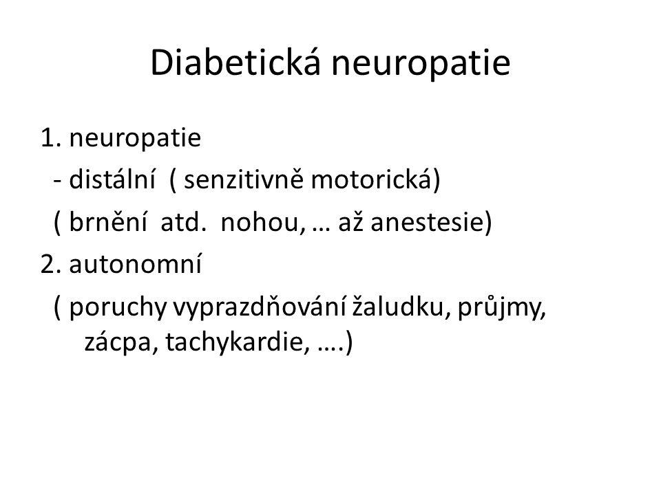 Diabetická neuropatie 1. neuropatie - distální ( senzitivně motorická) ( brnění atd.