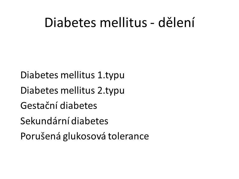 Diabetes mellitus - dělení Diabetes mellitus 1.typu Diabetes mellitus 2.typu Gestační diabetes Sekundární diabetes Porušená glukosová tolerance