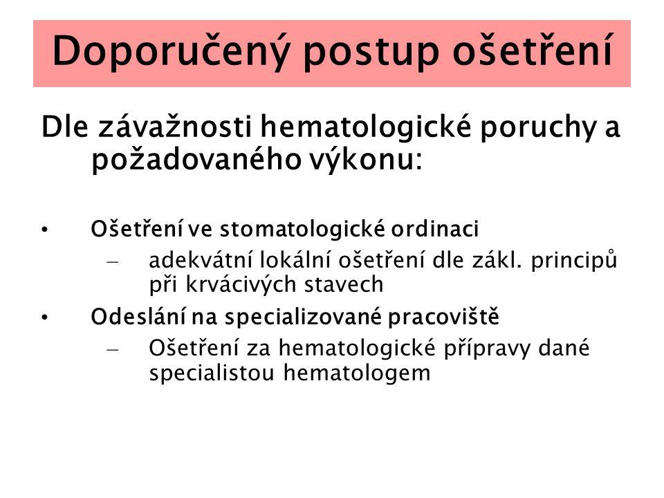 Doporučený postup ošetření Dle závažnosti hematologické poruchy a požadovaného výkonu: Ošetření ve stomatologické ordinaci – adekvátní lokální ošetřen