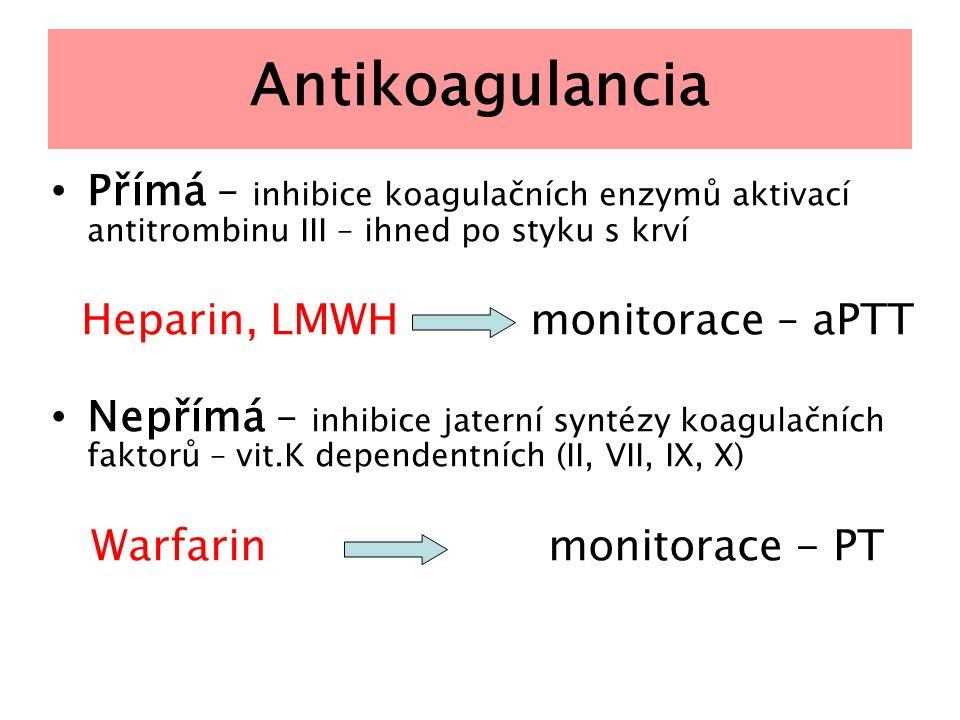 Antikoagulancia Přímá – inhibice koagulačních enzymů aktivací antitrombinu III – ihned po styku s krví Heparin, LMWHmonitorace – aPTT Nepřímá – inhibi