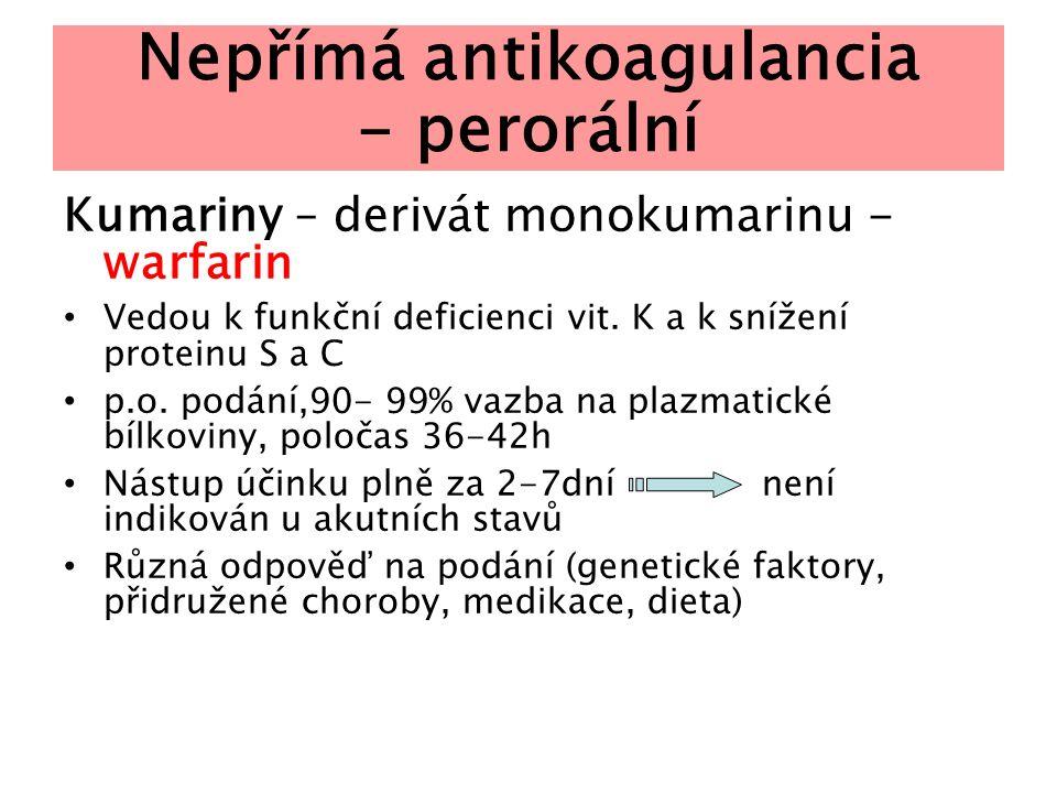 Nepřímá antikoagulancia - perorální Kumariny – derivát monokumarinu - warfarin Vedou k funkční deficienci vit. K a k snížení proteinu S a C p.o. podán