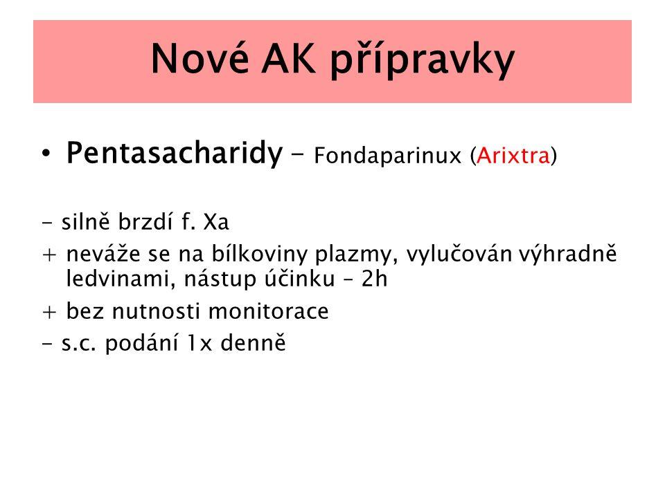 Nové AK přípravky Pentasacharidy – Fondaparinux (Arixtra) - silně brzdí f. Xa + neváže se na bílkoviny plazmy, vylučován výhradně ledvinami, nástup úč