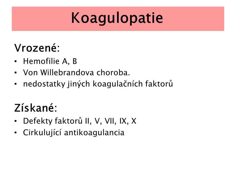 Koagulopatie Vrozené: Hemofilie A, B Von Willebrandova choroba. nedostatky jiných koagulačních faktorů Získané: Defekty faktorů II, V, VII, IX, X Cirk