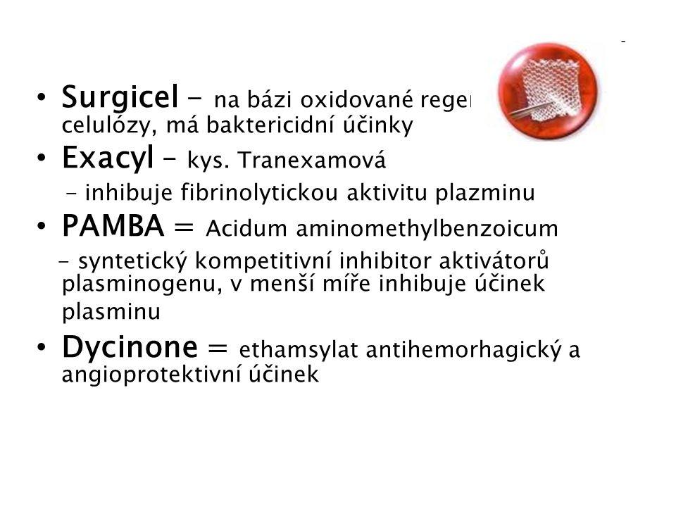 Surgicel - na bázi oxidované regenerované celulózy, má baktericidní účinky Exacyl – kys. Tranexamová - inhibuje fibrinolytickou aktivitu plazminu PAMB