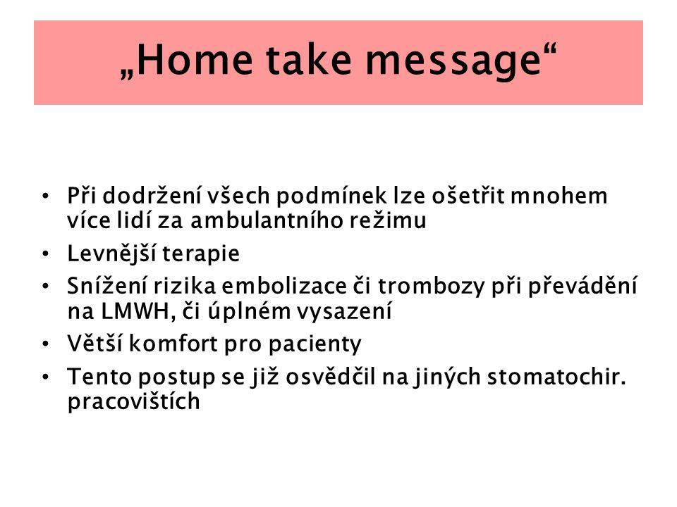 """""""Home take message"""" Při dodržení všech podmínek lze ošetřit mnohem více lidí za ambulantního režimu Levnější terapie Snížení rizika embolizace či trom"""