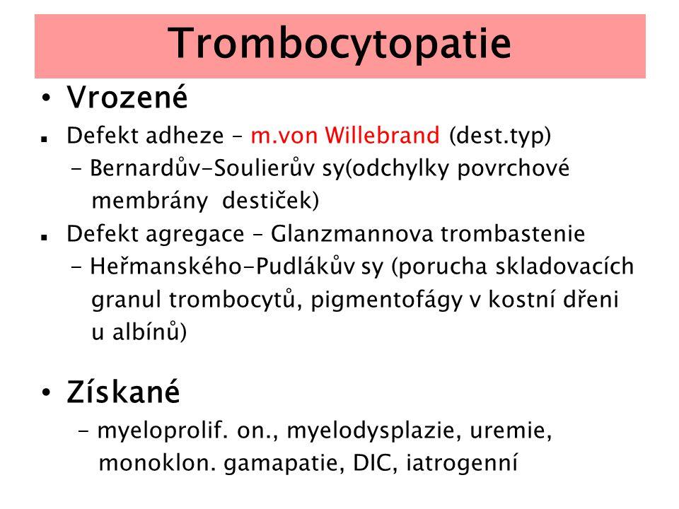 Trombocytopatie Vrozené Defekt adheze – m.von Willebrand (dest.typ) - Bernardův-Soulierův sy(odchylky povrchové membrány destiček) Defekt agregace – G