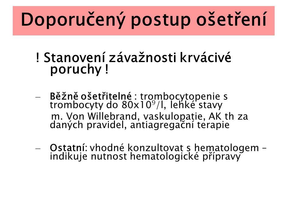 Doporučený postup ošetření ! Stanovení závažnosti krvácivé poruchy ! – Běžně ošetřitelné : trombocytopenie s trombocyty do 80x10 9 /l, lehké stavy m.