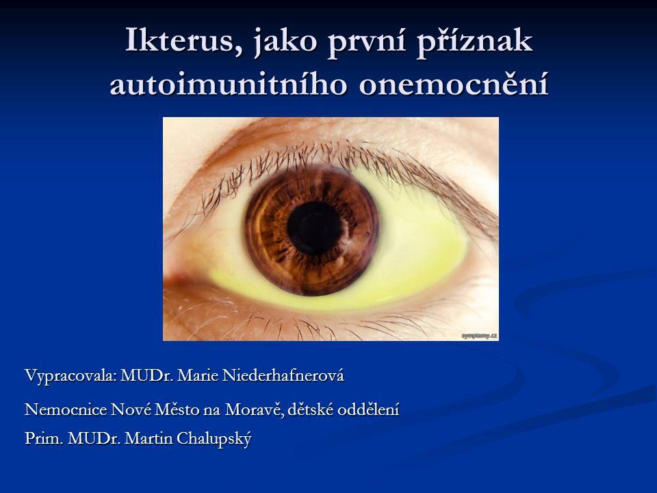 Ikterus, jako první příznak autoimunitního onemocnění Vypracovala: MUDr.