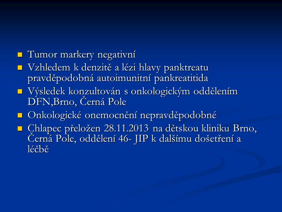 Tumor markery negativní Tumor markery negativní Vzhledem k denzitě a lézi hlavy panktreatu pravděpodobná autoimunitní pankreatitida Vzhledem k denzitě a lézi hlavy panktreatu pravděpodobná autoimunitní pankreatitida Výsledek konzultován s onkologickým oddělením DFN,Brno, Černá Pole Výsledek konzultován s onkologickým oddělením DFN,Brno, Černá Pole Onkologické onemocnění nepravděpodobné Onkologické onemocnění nepravděpodobné Chlapec přeložen 28.11.2013 na dětskou kliniku Brno, Černá Pole, oddělení 46- JIP k dalšímu došetření a léčbě Chlapec přeložen 28.11.2013 na dětskou kliniku Brno, Černá Pole, oddělení 46- JIP k dalšímu došetření a léčbě