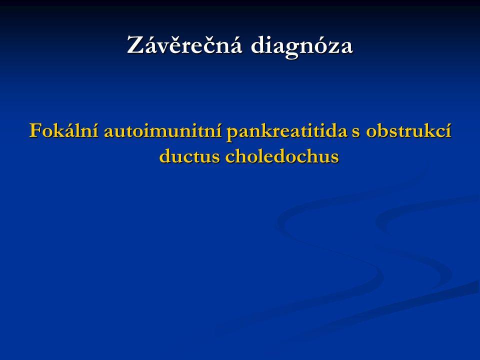 Závěrečná diagnóza Fokální autoimunitní pankreatitida s obstrukcí ductus choledochus