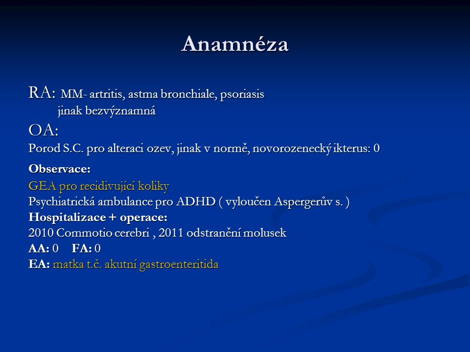 Anamnéza RA: MM- artritis, astma bronchiale, psoriasis jinak bezvýznamná jinak bezvýznamnáOA: Porod S.C.
