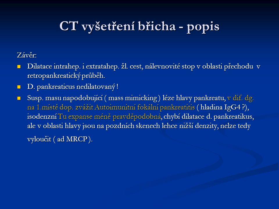 CT vyšetření břicha - popis Závěr: Dilatace intrahep.