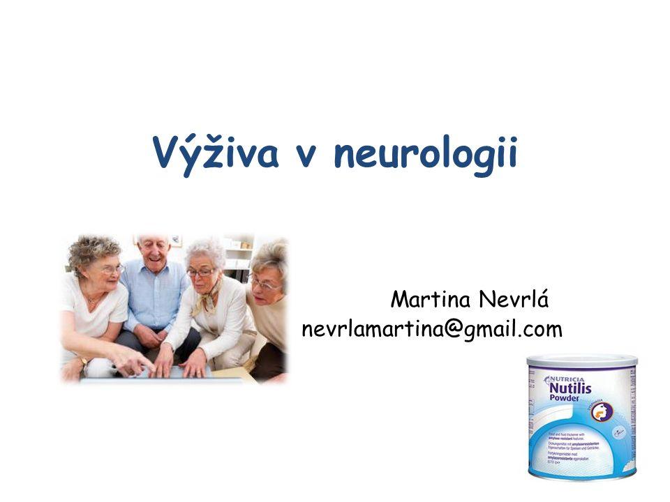 Výživa v neurologii Martina Nevrlá nevrlamartina@gmail.com