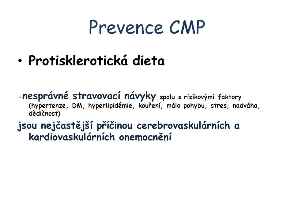Prevence CMP Protisklerotická dieta - nesprávné stravovací návyky spolu s rizikovými faktory (hypertenze, DM, hyperlipidémie, kouření, málo pohybu, stres, nadváha, dědičnost) jsou nejčastější příčinou cerebrovaskulárních a kardiovaskulárních onemocnění