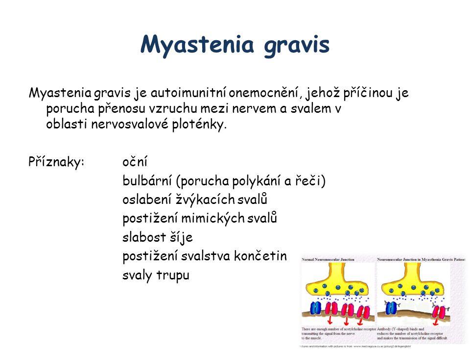 Myastenia gravis Myastenia gravis je autoimunitní onemocnění, jehož příčinou je porucha přenosu vzruchu mezi nervem a svalem v oblasti nervosvalové ploténky.