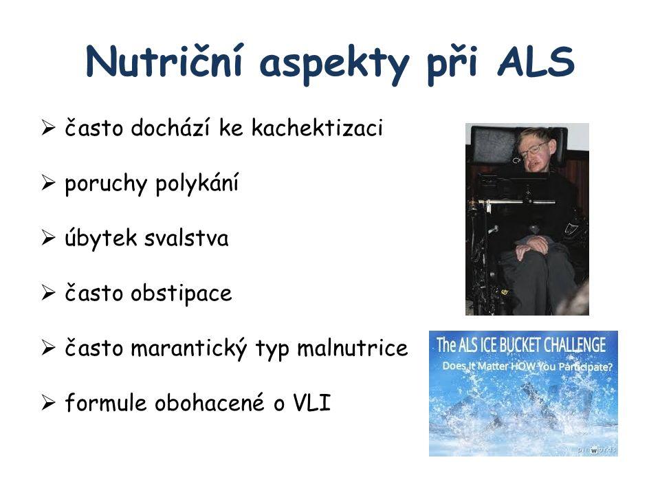 Nutriční aspekty při ALS  často dochází ke kachektizaci  poruchy polykání  úbytek svalstva  často obstipace  často marantický typ malnutrice  formule obohacené o VLI