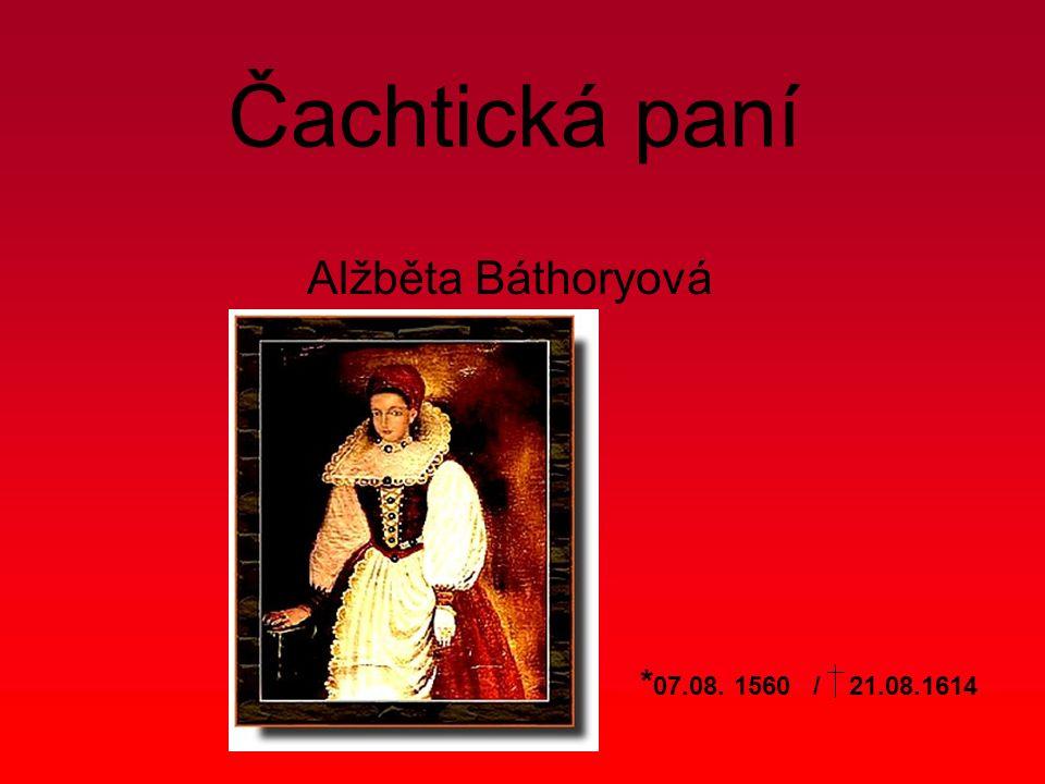 Čachtická paní Alžběta Báthoryová * 07.08. 1560 / 21.08.1614