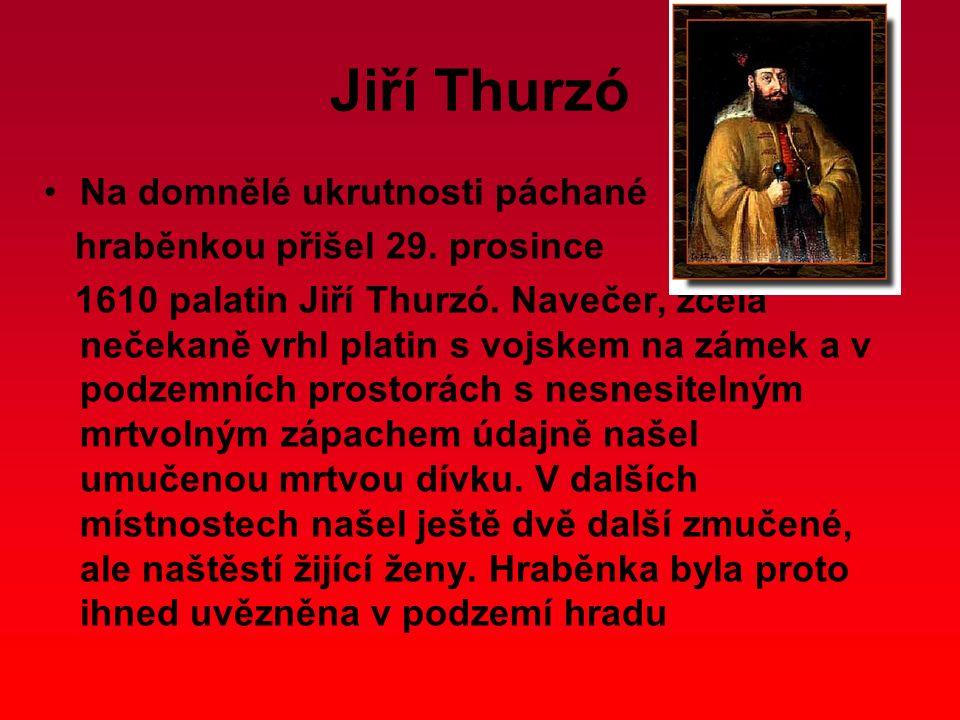 Jiří Thurzó Na domnělé ukrutnosti páchané hraběnkou přišel 29. prosince 1610 palatin Jiří Thurzó. Navečer, zcela nečekaně vrhl platin s vojskem na zám