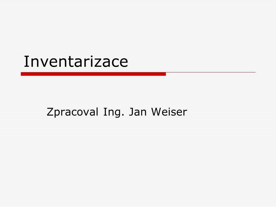 Inventarizace Zpracoval Ing. Jan Weiser