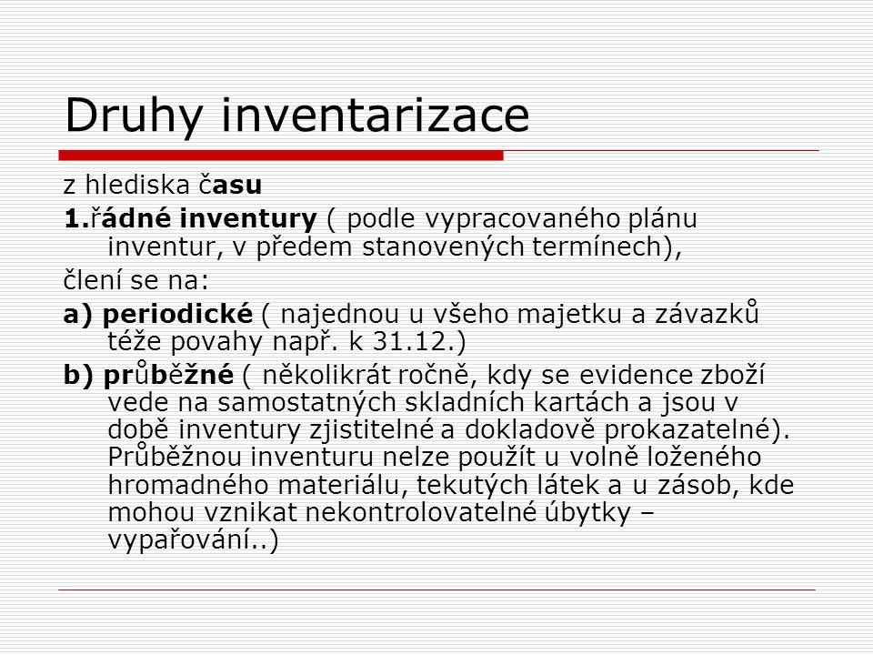 Druhy inventarizace z hlediska času 1.řádné inventury ( podle vypracovaného plánu inventur, v předem stanovených termínech), člení se na: a) periodick
