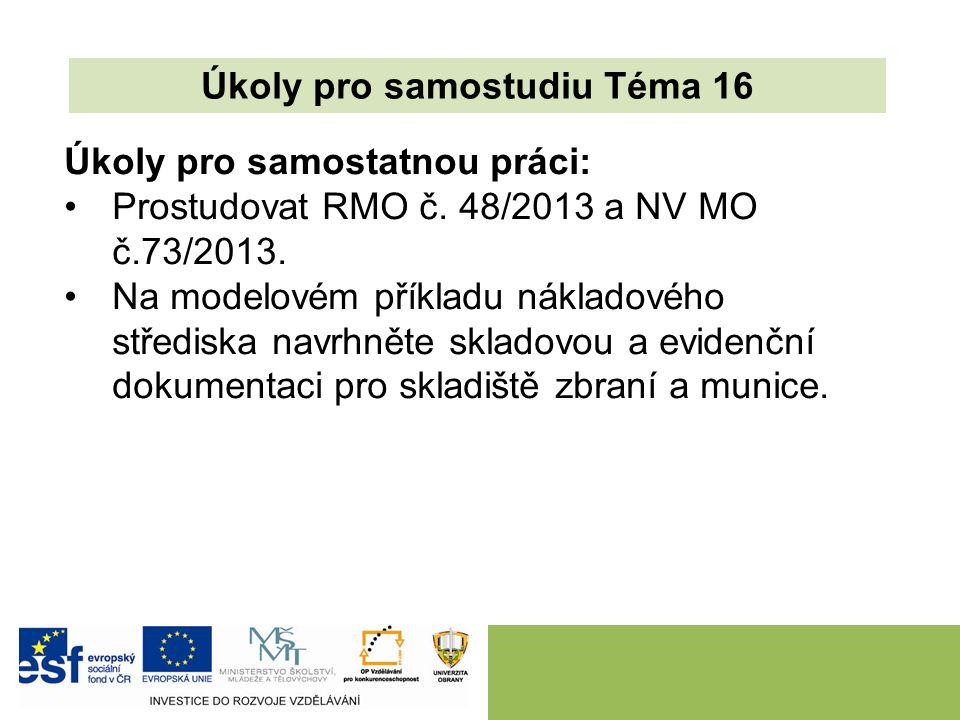 Úkoly pro samostatnou práci: Prostudovat RMO č. 48/2013 a NV MO č.73/2013. Na modelovém příkladu nákladového střediska navrhněte skladovou a evidenční
