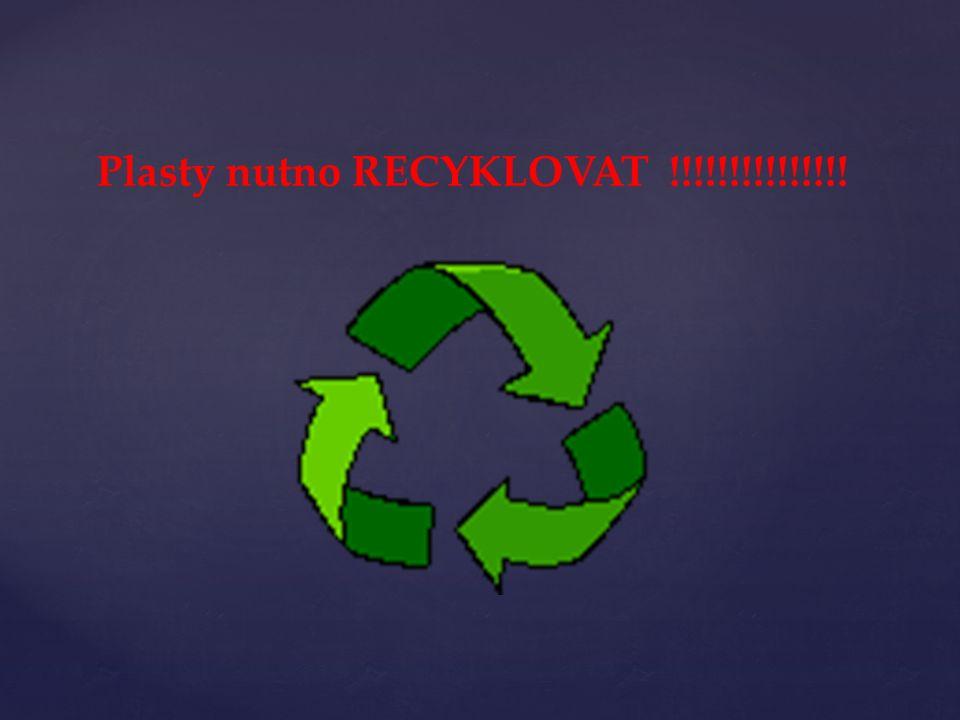 Plasty nutno RECYKLOVAT !!!!!!!!!!!!!!!