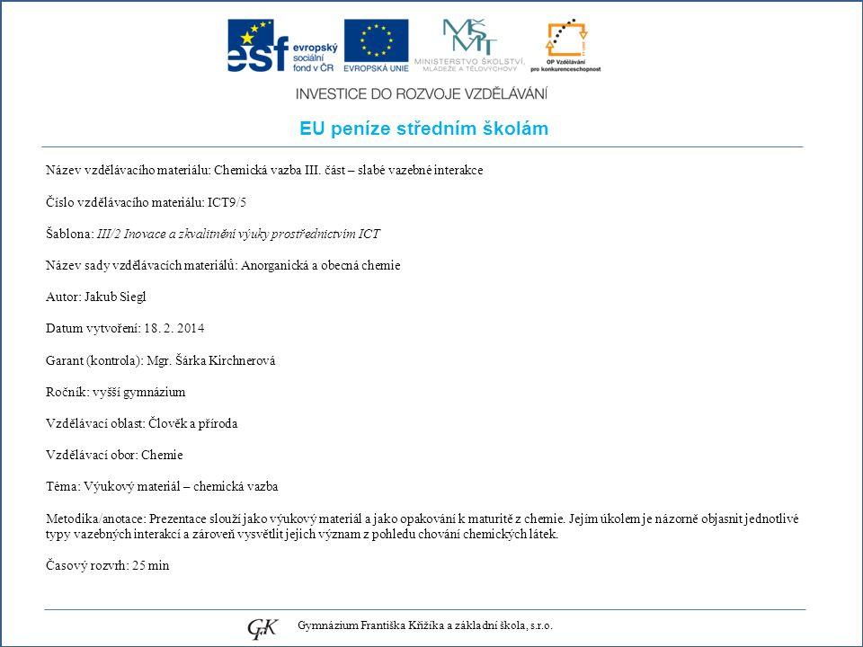 EU peníze středním školám Název vzdělávacího materiálu: Chemická vazba III.