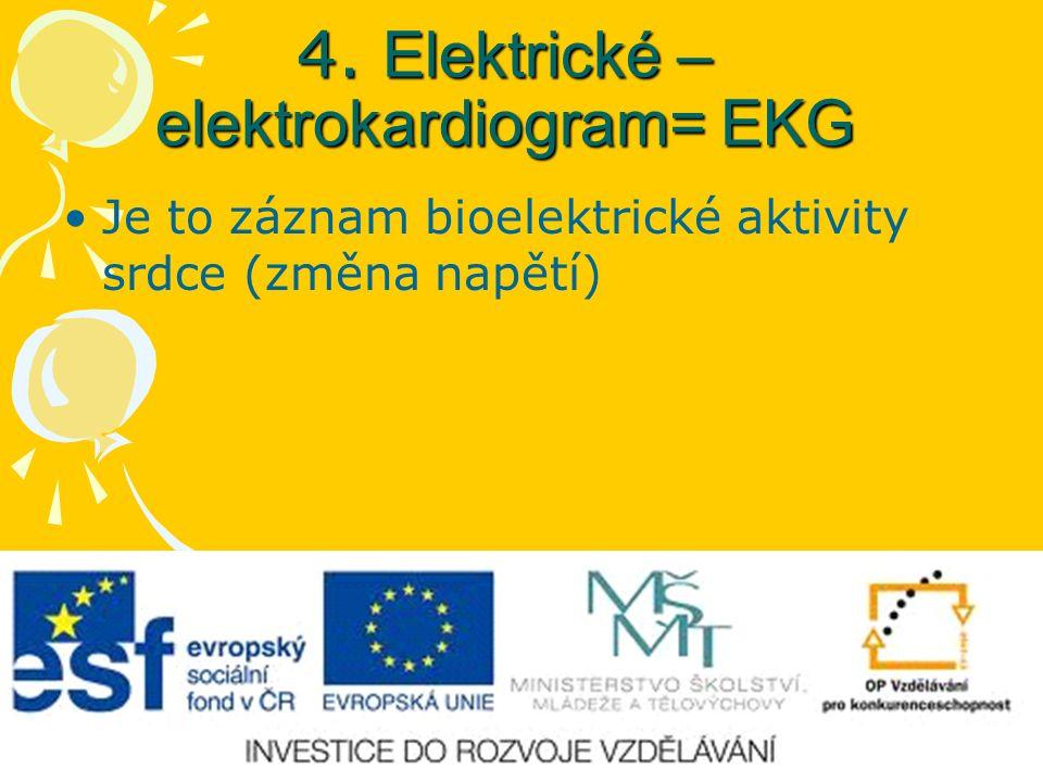 4. Elektrické – elektrokardiogram= EKG Je to záznam bioelektrické aktivity srdce (změna napětí)