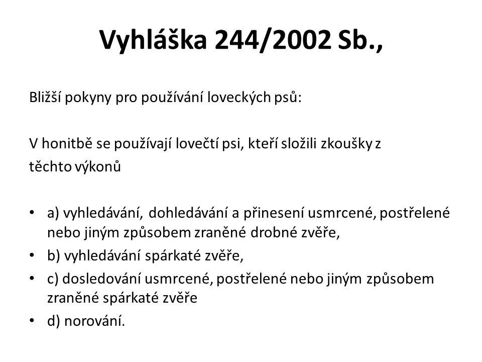 Vyhláška 244/2002 Sb., Bližší pokyny pro používání loveckých psů: V honitbě se používají lovečtí psi, kteří složili zkoušky z těchto výkonů a) vyhledá