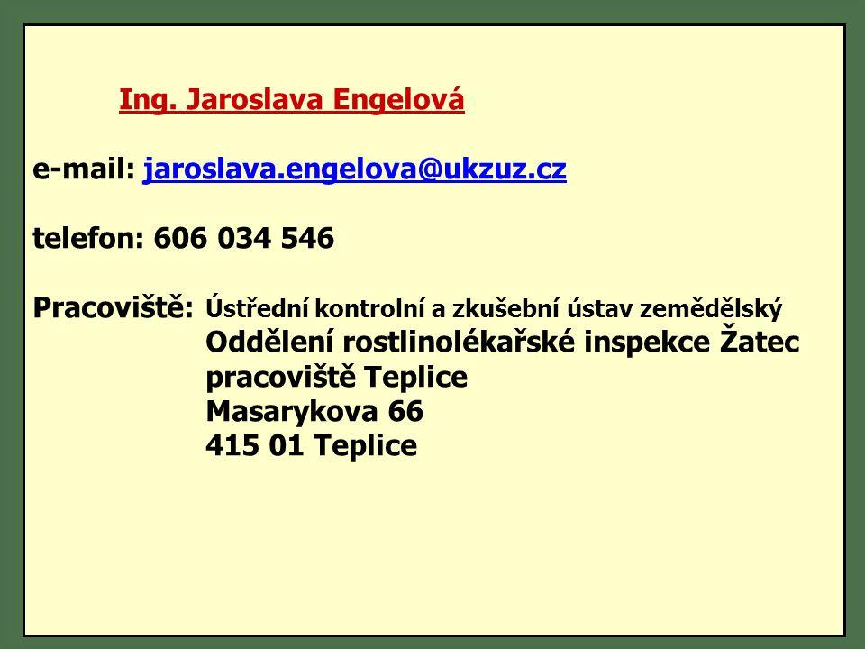 Ing. Jaroslava Engelová e-mail: jaroslava.engelova@ukzuz.cz telefon: 606 034 546 Pracoviště: Ústřední kontrolní a zkušební ústav zemědělský Oddělení r