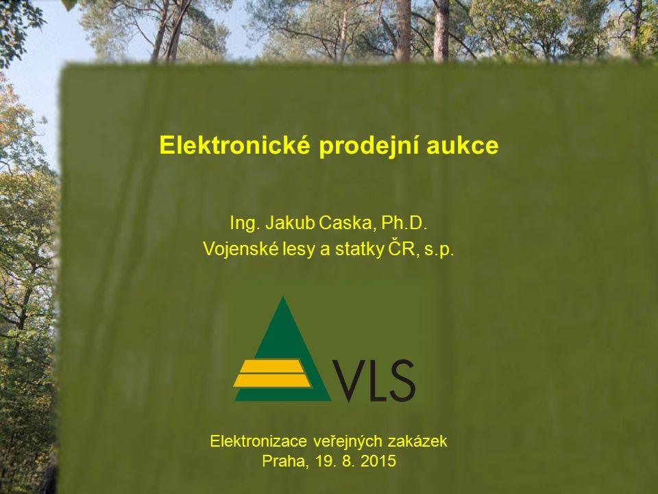 Elektronické prodejní aukce Elektronizace veřejných zakázek Praha, 19. 8. 2015 Ing. Jakub Caska, Ph.D. Vojenské lesy a statky ČR, s.p.