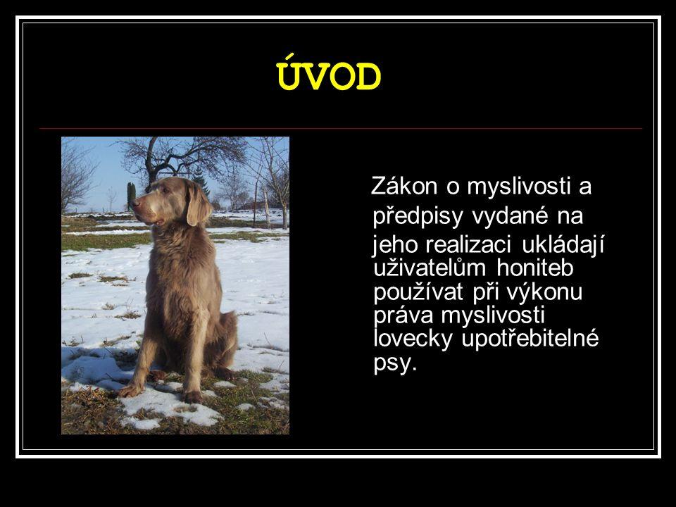 ÚVOD Zákon o myslivosti a předpisy vydané na jeho realizaci ukládají uživatelům honiteb používat při výkonu práva myslivosti lovecky upotřebitelné psy.
