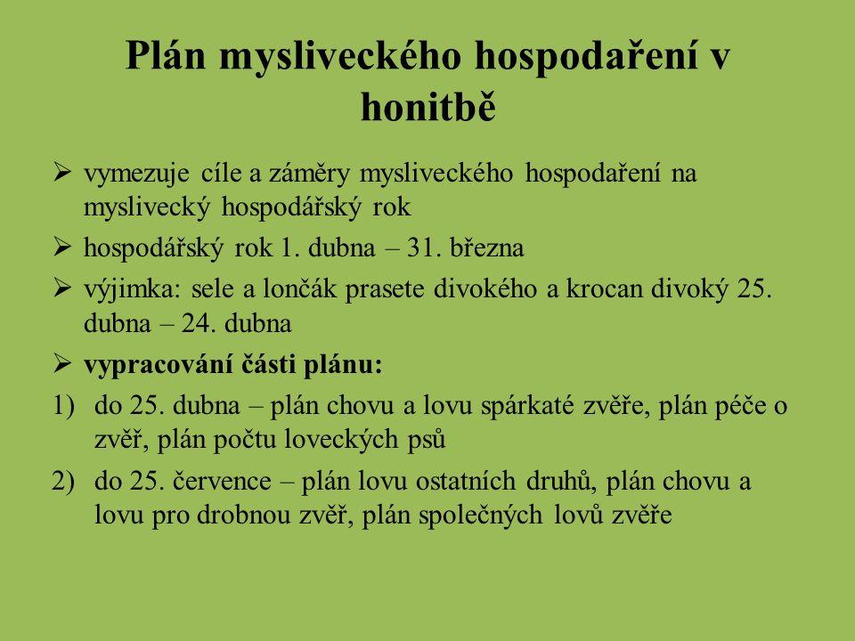 Plán mysliveckého hospodaření v honitbě  vymezuje cíle a záměry mysliveckého hospodaření na myslivecký hospodářský rok  hospodářský rok 1.