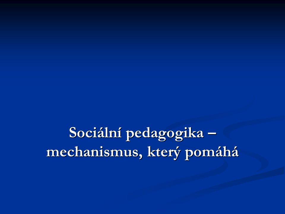 Sociální pedagogika – mechanismus, který pomáhá
