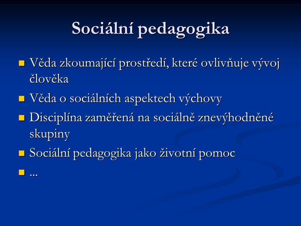 Sociální pedagogika Věda zkoumající prostředí, které ovlivňuje vývoj člověka Věda zkoumající prostředí, které ovlivňuje vývoj člověka Věda o sociálních aspektech výchovy Věda o sociálních aspektech výchovy Disciplína zaměřená na sociálně znevýhodněné skupiny Disciplína zaměřená na sociálně znevýhodněné skupiny Sociální pedagogika jako životní pomoc Sociální pedagogika jako životní pomoc......