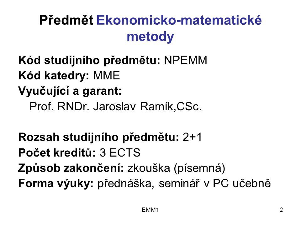EMM13 Předmět Ekonomicko-matematické metody Podmínky absolvování předmětu: Aktivní účast na seminářích alespoň 60% (při nesplnění je zapotřebí vyřešit zadané příklady a odevzdat nejpozději 3 dny před absolvováním zkouškového testu) Seminární práce max 30 b.