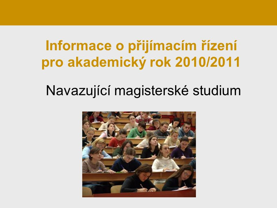 Informace o přijímacím řízení pro akademický rok 2010/2011 Navazující magisterské studium