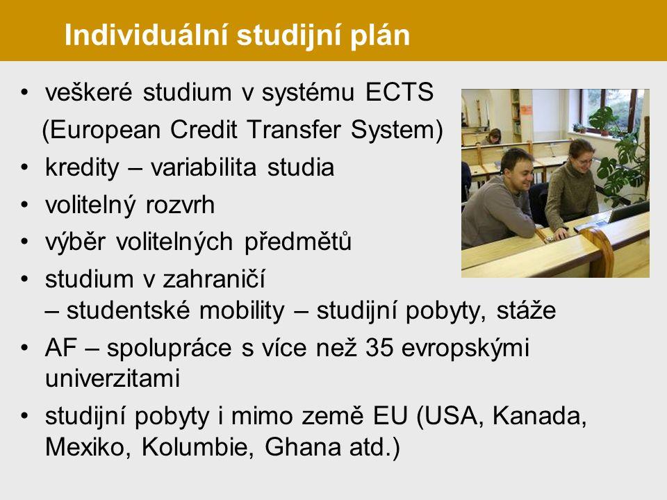 veškeré studium v systému ECTS (European Credit Transfer System) kredity – variabilita studia volitelný rozvrh výběr volitelných předmětů studium v zahraničí – studentské mobility – studijní pobyty, stáže AF – spolupráce s více než 35 evropskými univerzitami studijní pobyty i mimo země EU (USA, Kanada, Mexiko, Kolumbie, Ghana atd.) Individuální studijní plán