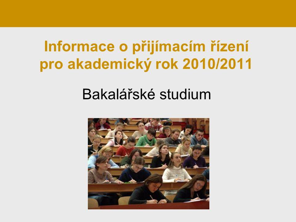 Informace o přijímacím řízení pro akademický rok 2010/2011 Bakalářské studium