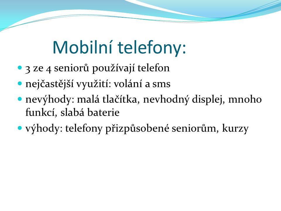 Mobilní telefony: 3 ze 4 seniorů používají telefon nejčastější využití: volání a sms nevýhody: malá tlačítka, nevhodný displej, mnoho funkcí, slabá ba