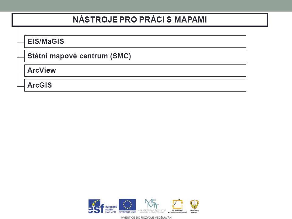 NÁSTROJE PRO PRÁCI S MAPAMI EIS/MaGIS Státní mapové centrum (SMC) ArcView ArcGIS