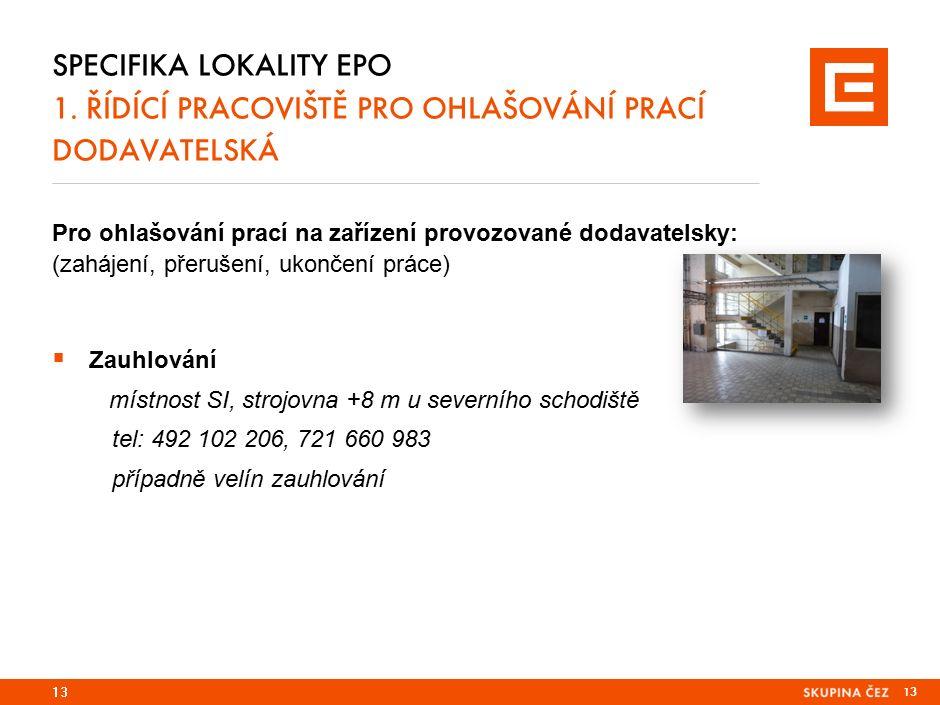 13 Pro ohlašování prací na zařízení provozované dodavatelsky: (zahájení, přerušení, ukončení práce)  Zauhlování místnost SI, strojovna +8 m u severní