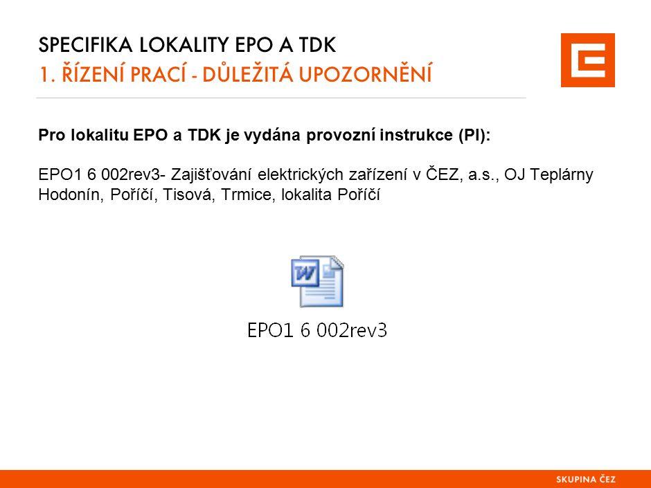 SPECIFIKA LOKALITY EPO A TDK 1. ŘÍZENÍ PRACÍ - DŮLEŽITÁ UPOZORNĚNÍ Pro lokalitu EPO a TDK je vydána provozní instrukce (PI): EPO1 6 002rev3- Zajišťová