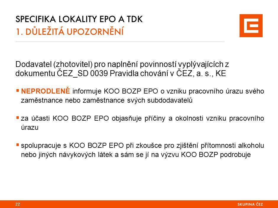 SPECIFIKA LOKALITY EPO A TDK 1. DŮLEŽITÁ UPOZORNĚNÍ Dodavatel (zhotovitel) pro naplnění povinností vyplývajících z dokumentu ČEZ_SD 0039 Pravidla chov