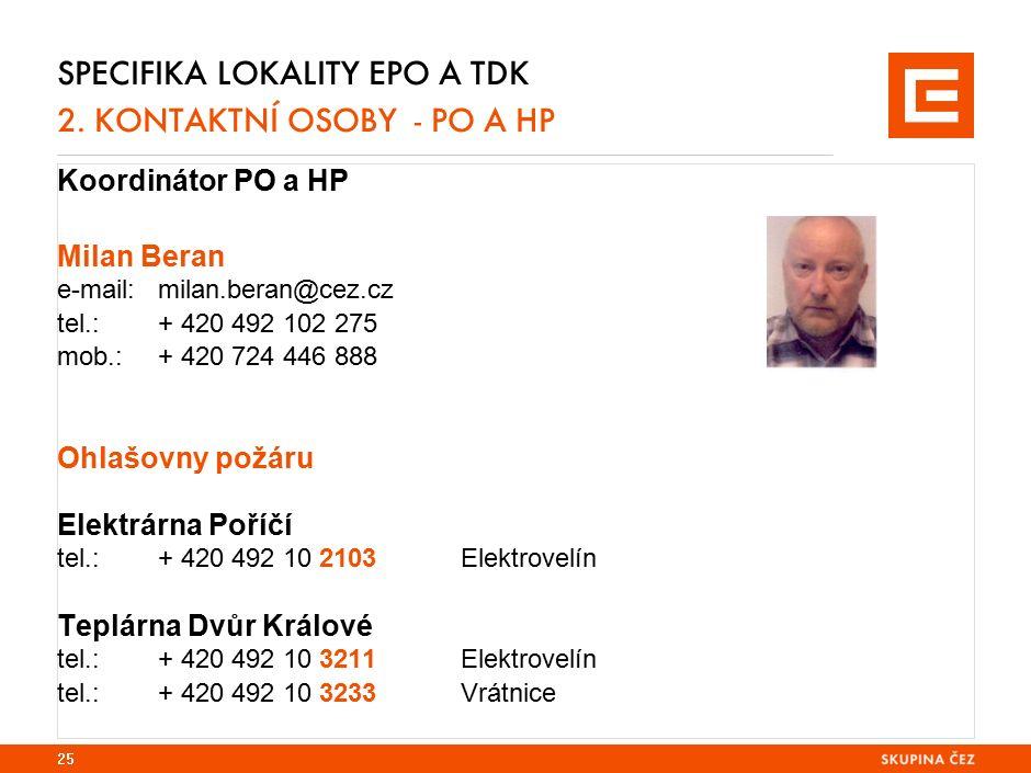 SPECIFIKA LOKALITY EPO A TDK 2. KONTAKTNÍ OSOBY - PO A HP Koordinátor PO a HP Milan Beran e-mail: milan.beran@cez.cz tel.:+ 420 492 102 275 mob.:+ 420
