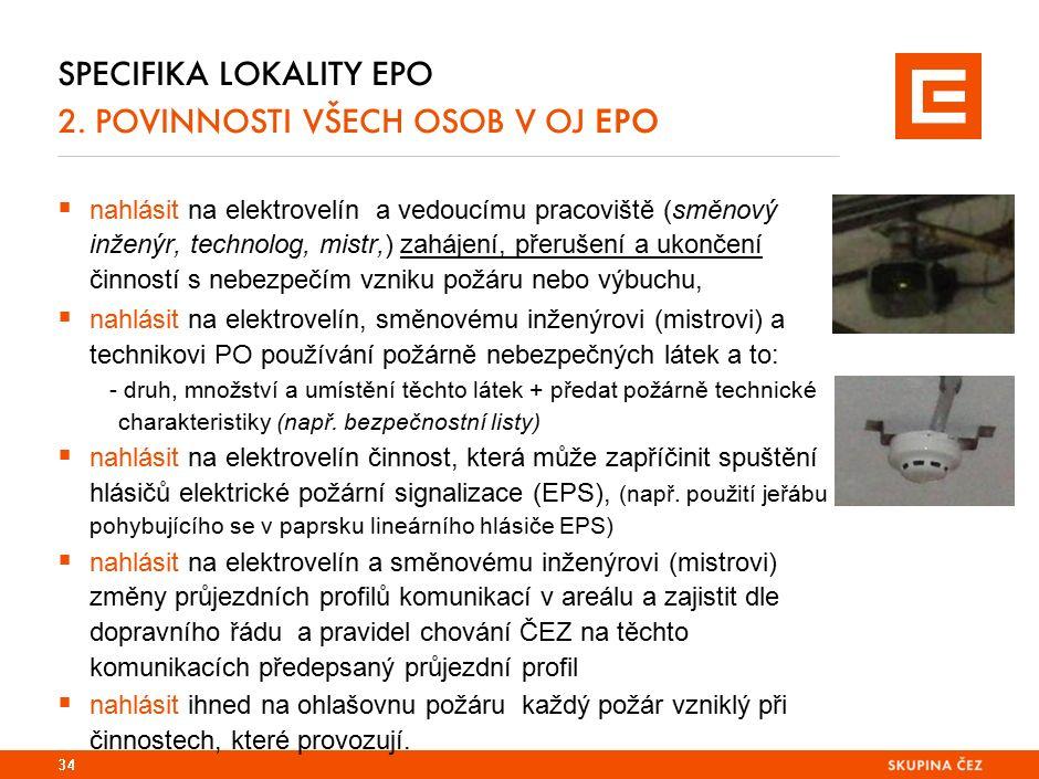 SPECIFIKA LOKALITY EPO 2. POVINNOSTI VŠECH OSOB V OJ EPO  nahlásit na elektrovelín a vedoucímu pracoviště (směnový inženýr, technolog, mistr,) zaháje
