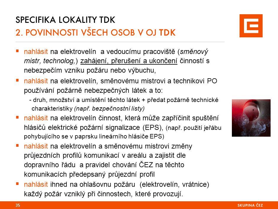 SPECIFIKA LOKALITY TDK 2. POVINNOSTI VŠECH OSOB V OJ TDK  nahlásit na elektrovelín a vedoucímu pracoviště (směnový mistr, technolog,) zahájení, přeru
