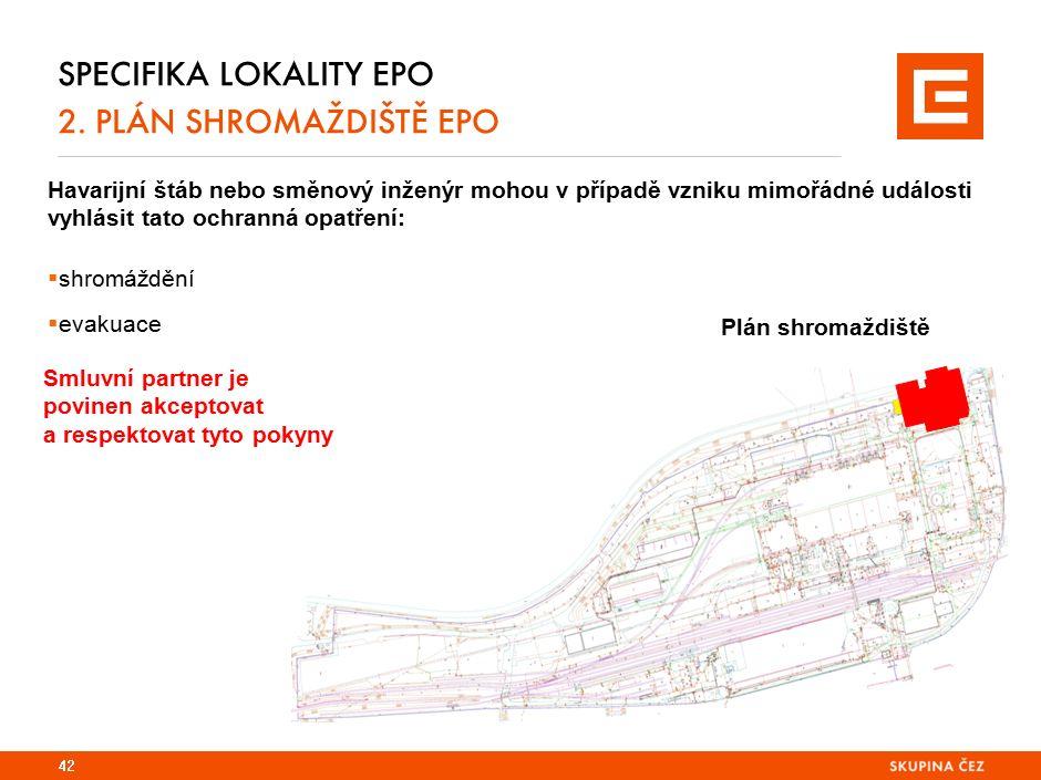 SPECIFIKA LOKALITY EPO 2. PLÁN SHROMAŽDIŠTĚ EPO 42 Havarijní štáb nebo směnový inženýr mohou v případě vzniku mimořádné události vyhlásit tato ochrann